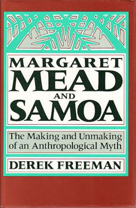 Margaret Mead and Samoa. The Making and Unmaking of an Anthropological Myth. DEREK FREEMAN.