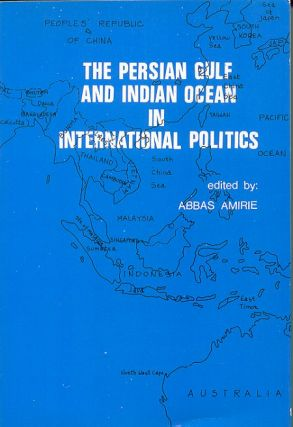 The Persian Gulf and Indian Ocean in International Politics. ABBAS AMIRIE