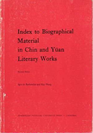 Index to Biographical Material in Chin and Yuan Literary Works. Second Series. DE RACHEWILTZ AND...
