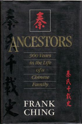 Ancestors. 900 Years in the Life of a Chinese Family. FRANK CHING