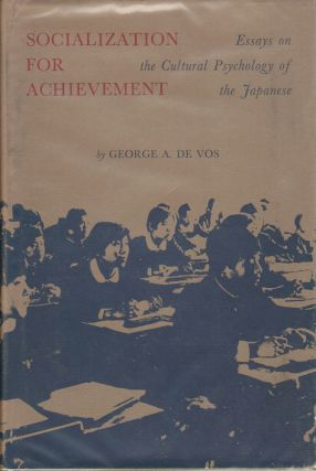 Socialization for Achievement. Essays on the Cultural Psychology of the Japanese. GEORGE A. DE VOS