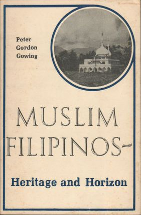 Muslim Filipinos - Heritage and Horizon. PETER G. GOWING.