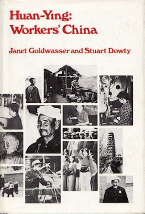 Huan-Ying: Workers' China. JANET AND STUART DOWTY GOLDWASSER