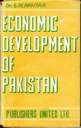 Economic Development of Pakistan. Part II only. S. M. AKHTAR.