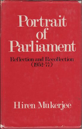 Portrait of Parliament. Reflection and Recollection - 1952-77. HIREN MUKERJEE
