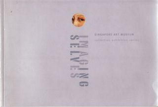 Imaging Selves. Singapore Art Museum Collection Exhibition Series 1998-1999. JOANNA LEE, CURATOR