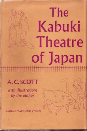 The Kabuki Theatre of Japan. A. C. SCOTT