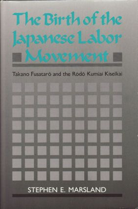 The Birth of the Japanese Labor Movement. STEPHEN E. MARSLAND
