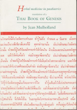 Herbal Medicine in Paediatrics: Translation of a Thai Book of Genesis. JEAN MULHOLLAND.
