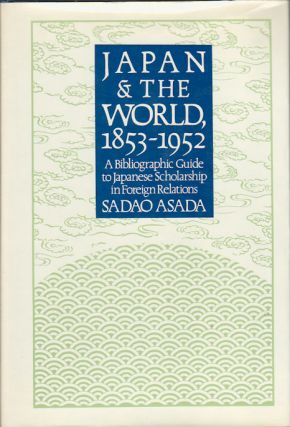 Japan and the World 1853-1952. A Bibliographic Guide to Japanese Scholarship in Foreign...