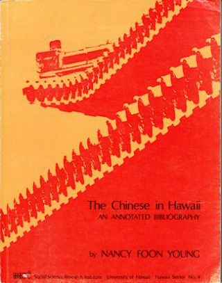 The Chinese in Hawaii. An Annotated Bibliography. NANCY FOON YOUNG