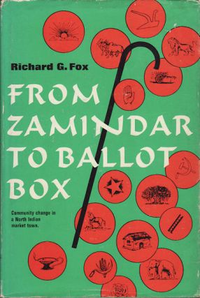 From Zamindar to Ballot Box. Community Change in a North Indian Market Town. RICHARD G. FOX.