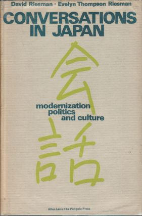 Conversations in Japan. Modernization, Politics, and Culture. DAVID AND EVELYN THOMPSON RIESMAN...