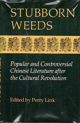 Stubborn Weeds. Popular and Controversial Chinese Literature after the Cultural Revolution. PERRY...