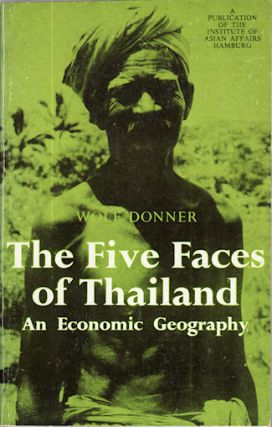 The Five Faces of Thailand. An Economic Geography. WOLF DONNER.