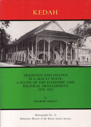 Tradition and Change in a Malay State: A Study of the Economic and Political Development of Kedah...