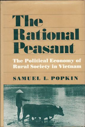 The Rational Peasant. The Political Economy of Rural Society in Vietnam. SAMUEL L. POPKIN