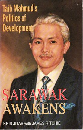 Sarawak Awakens. Taib Mahmud's Politics of Development. KRIS WITH RITCHIE JITAB, JAMES
