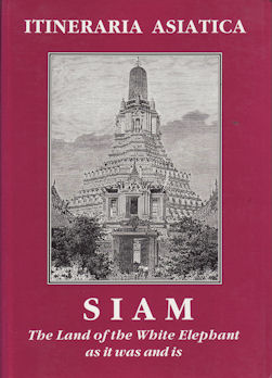 Siam. The Land of the White Elephant as it was and is. Early first-hand accounts and descriptions...