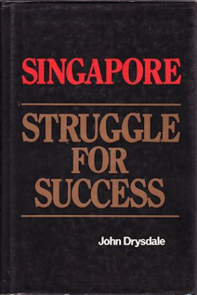 Singapore. Struggle For Success. JOHN DRYSDALE