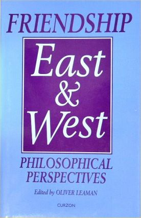 Friendship East and West. Philosophical Perspectives. OLIVER LEAMAN
