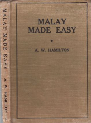 Malay Made Easy. (Covering the Dutch East Indies and Malaya). A. W. HAMILTON