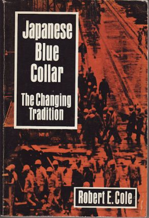 Japanese Blue Collar. The Changing Tradition. ROBERT E. COLE