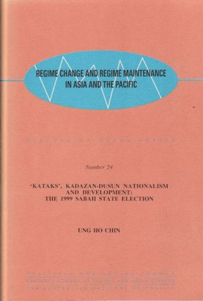 'Kataks', Kadazan-Dusun Nationalism and Development: The 1999 Sabah State Election. Regime Change...