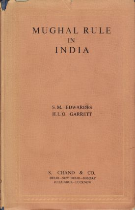 Mughal Rule in India. S. M. AND H. L. O. GARRETT EDWARDES