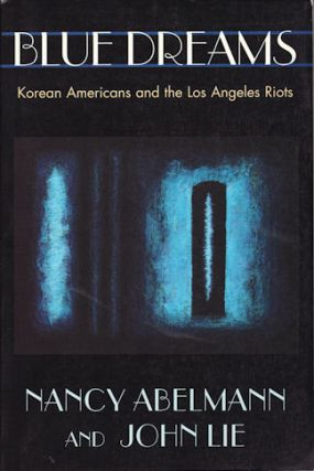 Blue Dreams. Korean Americans and the Los Angeles Riots. NANCY AND JOHN LIE ABELMANN