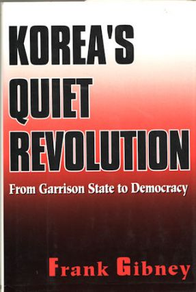 Korea's Quiet Revolution. From Garrison State to Democracy. FRANK GIBNEY.