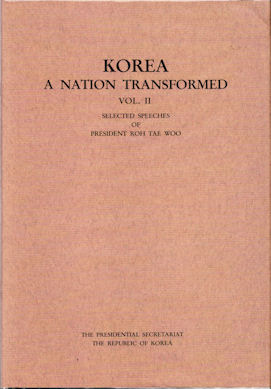 Korea. A Nation Transformed. Volume II. Selected Speeches of President Roh Tae Woo. HAKJOON KIM.