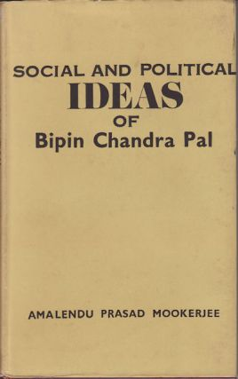 Social and Political Ideas of Bipin Chandra Pal. AMALENDU PRASAD MOOKERJEE