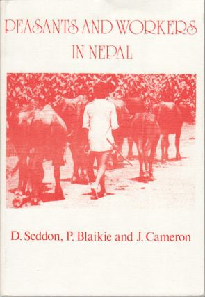 Peasants and Workers in Nepal. D. SEDDON, P. BLAIKIE AND J. CAMERON