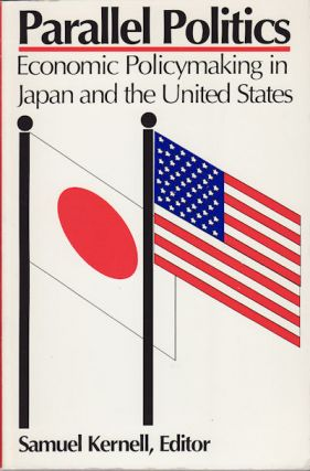 Parallel Politics. Economic Policymaking in Japan and the United States. SAMUEL KERNELL