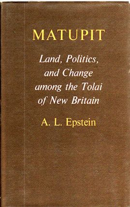 Matupit. Land, Politics, and Change among the Tolai of New Britain. A. L. EPSTEIN