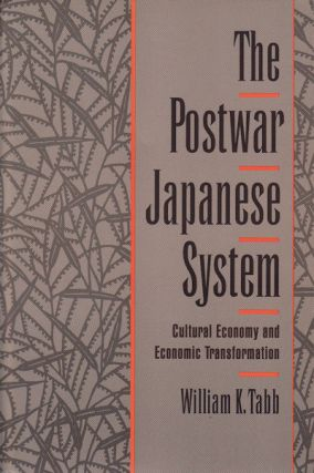 The Postwar Japanese System. Cultural Economy and Economic Transformation. WILLIAM K. TABB