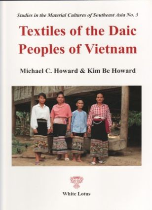 Textiles of the Daic Peoples of Vietnam. MICHAEL C. HOWARD, KIM BE HOWARD