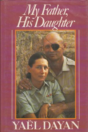 My Father, His Daughter. YAEL DAYAN