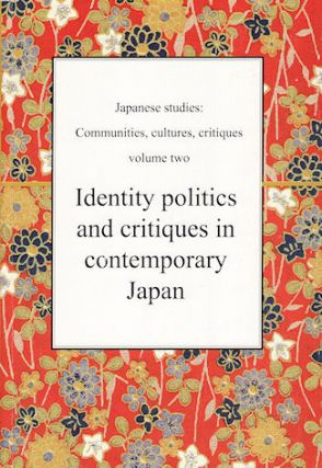 Japanese Studies: Communities, Cultures, Critiques - Volume 2. Identity Politics and Critiques in...