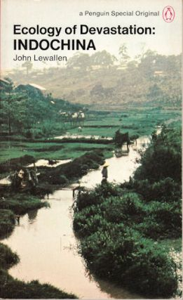 Ecology of Devastation: Indochina. JOHN LEWALLEN