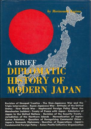 A Brief Diplomatic History of Modern Japan. MORINOSUKE KAJJIMA.