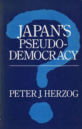 Japan's Pseudo-Democracy. PETER J. HERZOG.