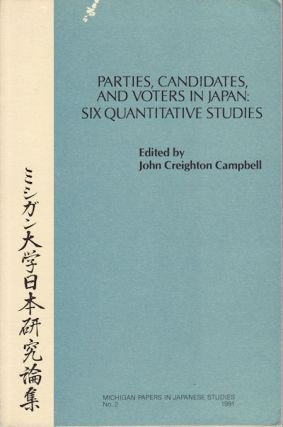 Parties, Candidates, and Voters in Japan: Six Quantative Studies. JOHN CREIGHTON CAMPBELL