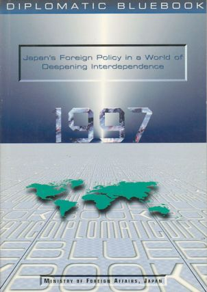 Diplomatic Bluebook 1997. Japan's Foreign Policy in a World of Deepening Interdependence. JAPAN.