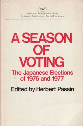 A Season of Voting. The Japanese Elections of 1976 and 1977. HERBERT PASSIN