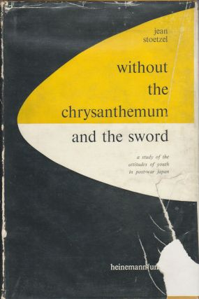 Without the Chrysanthemum and the Sword. A Study of the Attitudes of Youth in Post-War Japan....