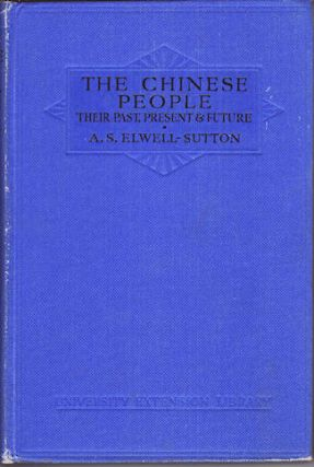 The Chinese People. Their Past, Present & Future. A. S. ELWELL-SUTTON, LIEUT.-COMMANDER.