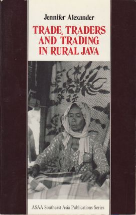 Trade, Traders and Trading in Rural Java. JENNIFER ALEXANDER