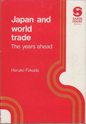Japan and World Trade: the Years Ahead. HARUKO FUKUDA